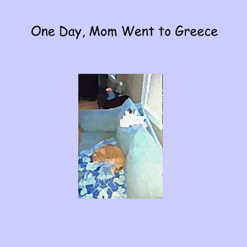 One Day, Mom Went to Greece