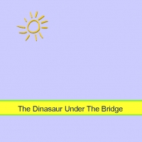 The dinasaur Under the Bridge