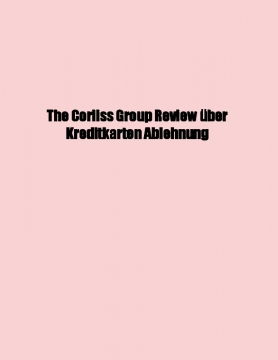 The Corliss Group Review über Kreditkarten Ablehnung