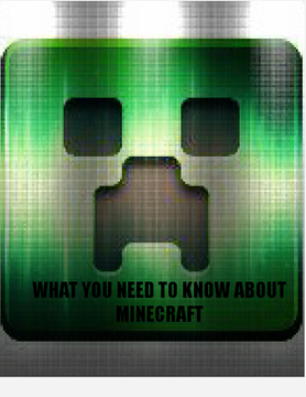 What You Neen to Know About Minecraft