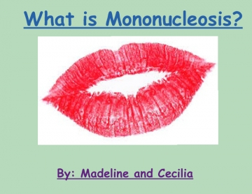 What is Mononucleosis?
