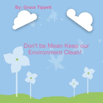 "Don""t Be Mean Keep Our Environment Clean"