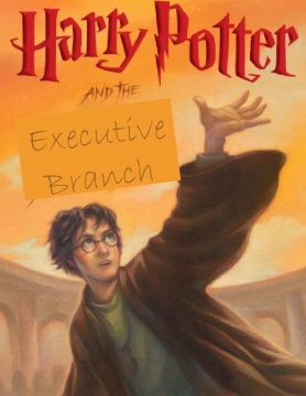 Harry Potter and the Executive Branch