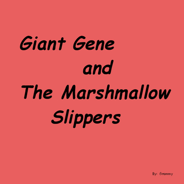 Giant Gene and the Marshmallow Slippers