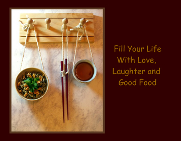 Fill Your Life with Love, Laughter and Good Food