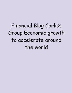 Financial Blog Corliss Group Economic growth to accelerate around the world