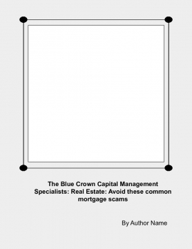 The Blue Crown Capital Management Specialists: Real Estate: Avoid these common mortgage scams