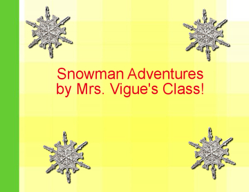 Snowman Adventures by Mrs. Vigue's class