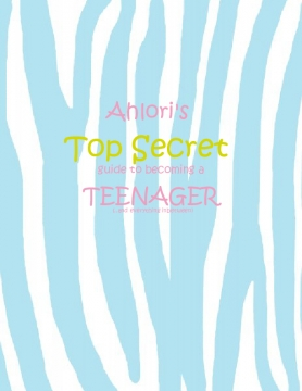 Ahlori's Top Secret Guide to becoming a Teenager