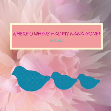Where'o Where Has My Nana Gone!!!