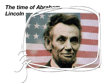 The time of Abe Lincoln