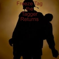 Freeze Tag- The Tagger Renturns
