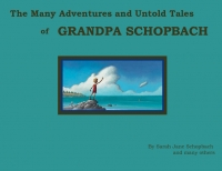 The Many Tales and Stories of Grandpa Schopbach