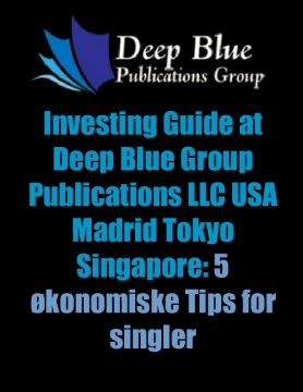 Investing Guide at Deep Blue Group Publications LLC USA Madrid Tokyo Singapore: 5 økonomiske Tips for singler