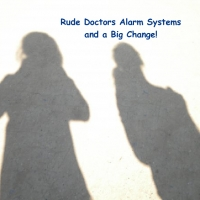 Rude Doctors Alarm Systems and a Big Change!