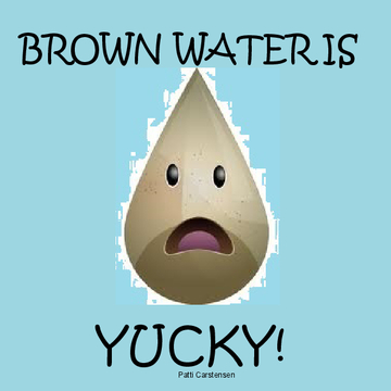 Brown Water is Yucky!