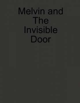 Melvin and The Invisible Door