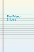 The Friend-shipers