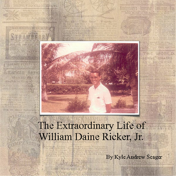 The Extraordinary Life Of William Daine Ricker, Jr.