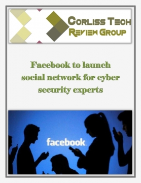 The Corliss Group Latest Tech Review: Facebook to launch social network for cyber security experts