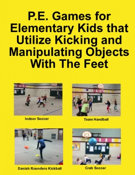 P.E. Games for Elementary Kids that Utilize Kicking and Manipulating Objects With The Feet