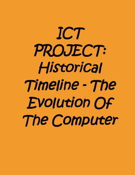 ICT PROJECT: Historical Timeline - The Evolution Of The Computer