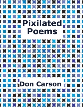 Pixilated Poems by Don Carson