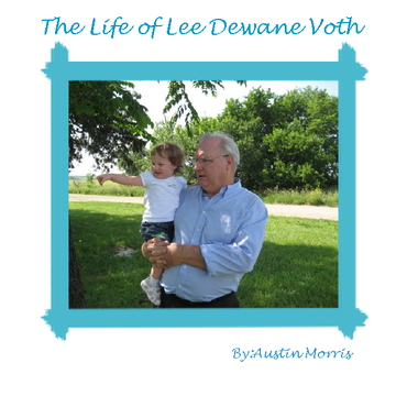 The Life of  Lee Dewane Voth
