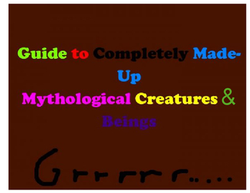 Guide to Completely Made-Up Mythological Creatures