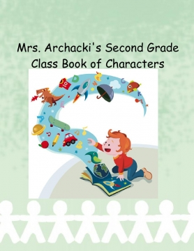 Mrs. Archacki's 2nd Grade Class Character Book