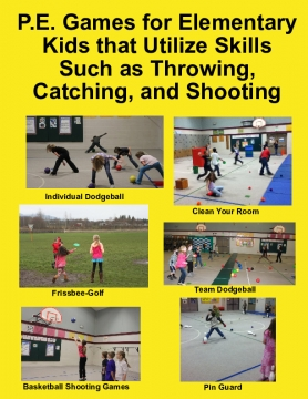 P.E. Games for Elementary Kids that Utilize Skills Such as Throwing, Catching and Shooting