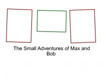 The Small Adventures of Max and Bob