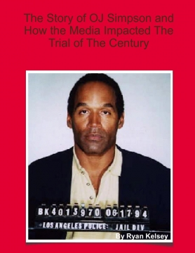 The Story of OJ Simpson and How Media Impacted The Trial of the Century
