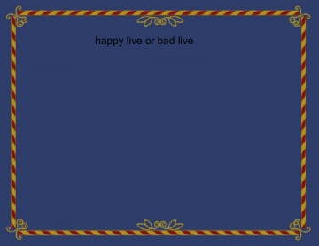 happy live or bad live