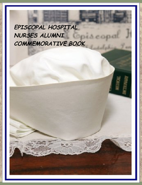 EPISCOPAL HOSPITAL NURSES ALUMNI COMMEMORATIVE BOOK