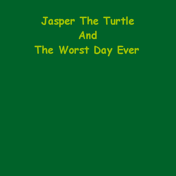 Jasper the Turtle and the Worst Day Ever