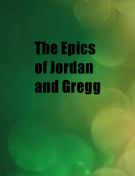 The Epics of Jordan and Gregg