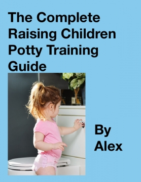 The Complete Raising Children Potty Training Guide