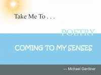 COMING TO MY SENSES POETRY