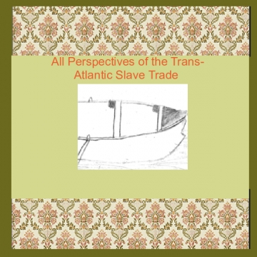 Perspectives of the Trans-Atlantic Slave Trade