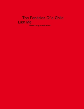 The Fantisies Of a Child Like Me
