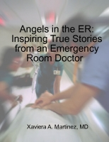 Angeles in the ER: Inspiring True Stories from an Emergency Room Doctor