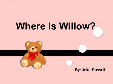 Where is Willow?