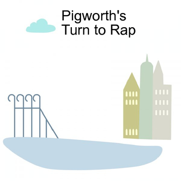 Pigworth's Turn to Rap