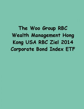 The Woo Group RBC Wealth Management Hong Kong USA RBC Ziel 2014 Corporate Bond Index ETF