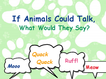 If Animals Could Talk, What Would They Say?