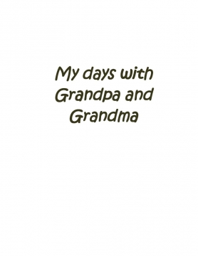 My days with Grandpa and Grandma
