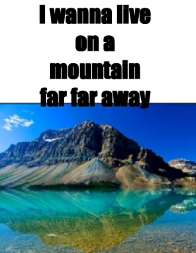 I want to live on a mountain far far away