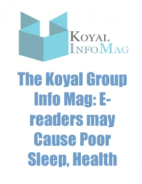 The Koyal Group Info Mag: E-readers may Cause Poor Sleep, Health