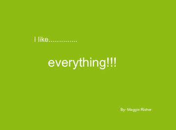 I like........ EVERYTHING!